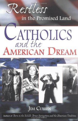 Restless in the promised land : Catholics and the American dream : portraits of a spiritual quest from the time of the Puritans to the present