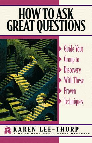 How to ask great questions : guide your group to discovery with these proven techniques
