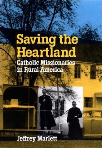 Saving the heartland : Catholic missionaries in rural America, 1920-1960