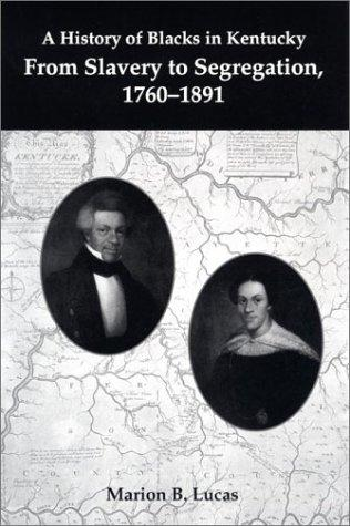 A history of Blacks in Kentucky : from slavery to segregation, 1760-1891