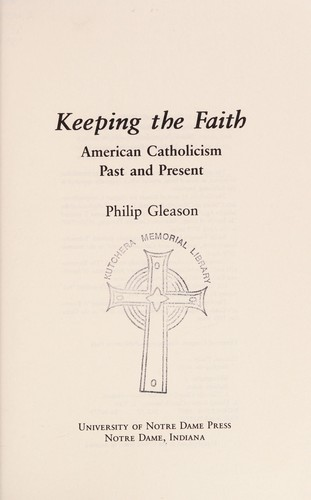 Keeping the faith : American Catholicism, past and present