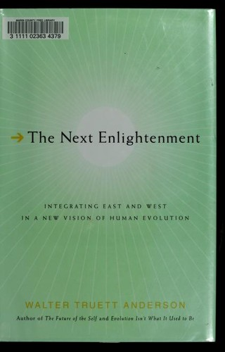 The next enlightenment : integrating East and West in a new vision of human evolution