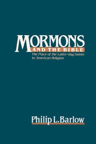 Mormons and the Bible : the place of the Latter-Day Saints in American religion