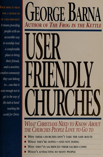 User friendly churches : what Christians need to know about the churches people love to go to