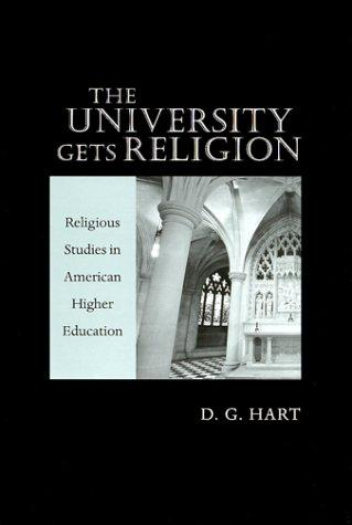 The university gets religion : religious studies in American higher education