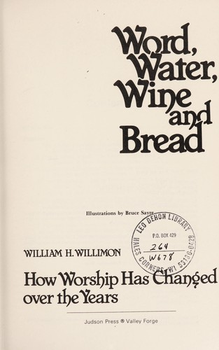 Word, water, wine, and bread : how worship has changed over the years