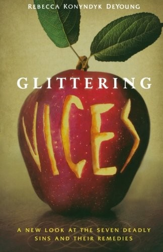 Glittering vices : a new look at the seven deadly sins and their remedies