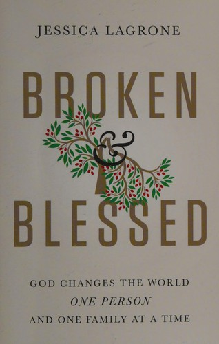 Broken and blessed : God changes the world one person and one family at a time