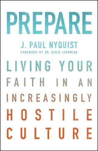 Prepare : living your faith in an increasingly hostile culture