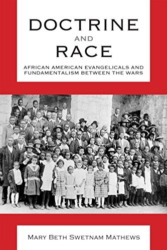 Doctrine and race : African American evangelicals and fundamentalism between the wars