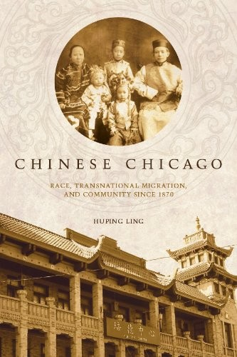 Chinese Chicago : race, transnational migration, and community since 1870
