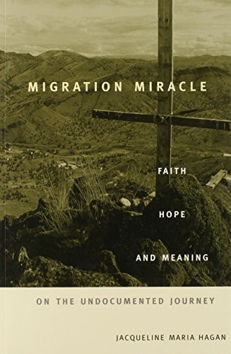 Migration miracle : faith, hope, and meaning on the undocumented journey