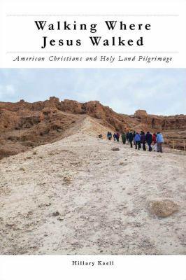 Walking where Jesus walked : American Christians and Holy Land pilgrimage