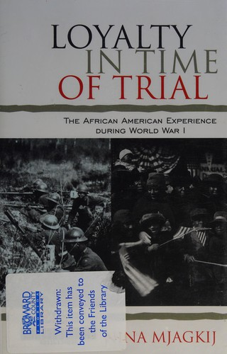 Loyalty in time of trial : the African American experience during World War I