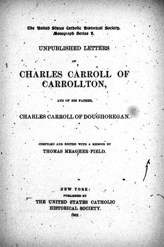 Unpublished letters of Charles Carroll of Carrollton, and of his father, Charles Carroll of Doughoregan